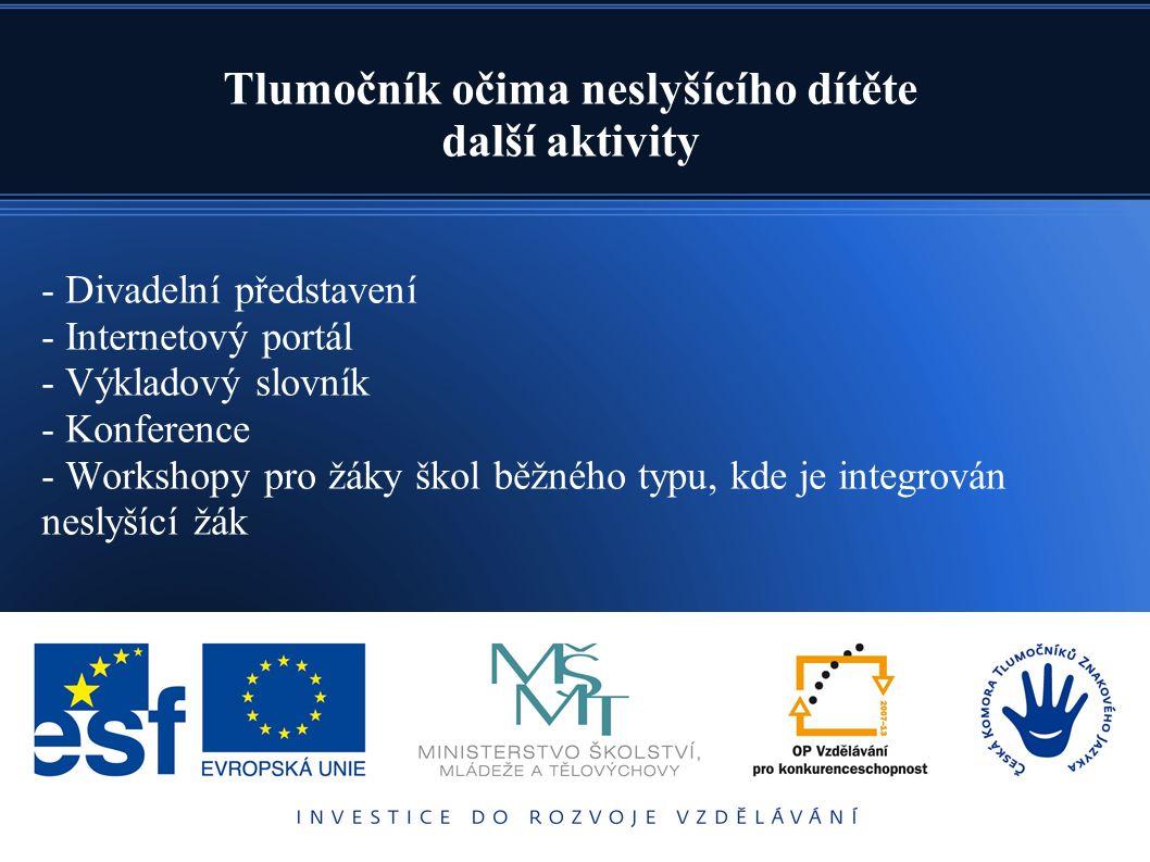 - Divadelní představení - Internetový portál - Výkladový slovník - Konference - Workshopy pro žáky škol běžného typu, kde je integrován neslyšící žák