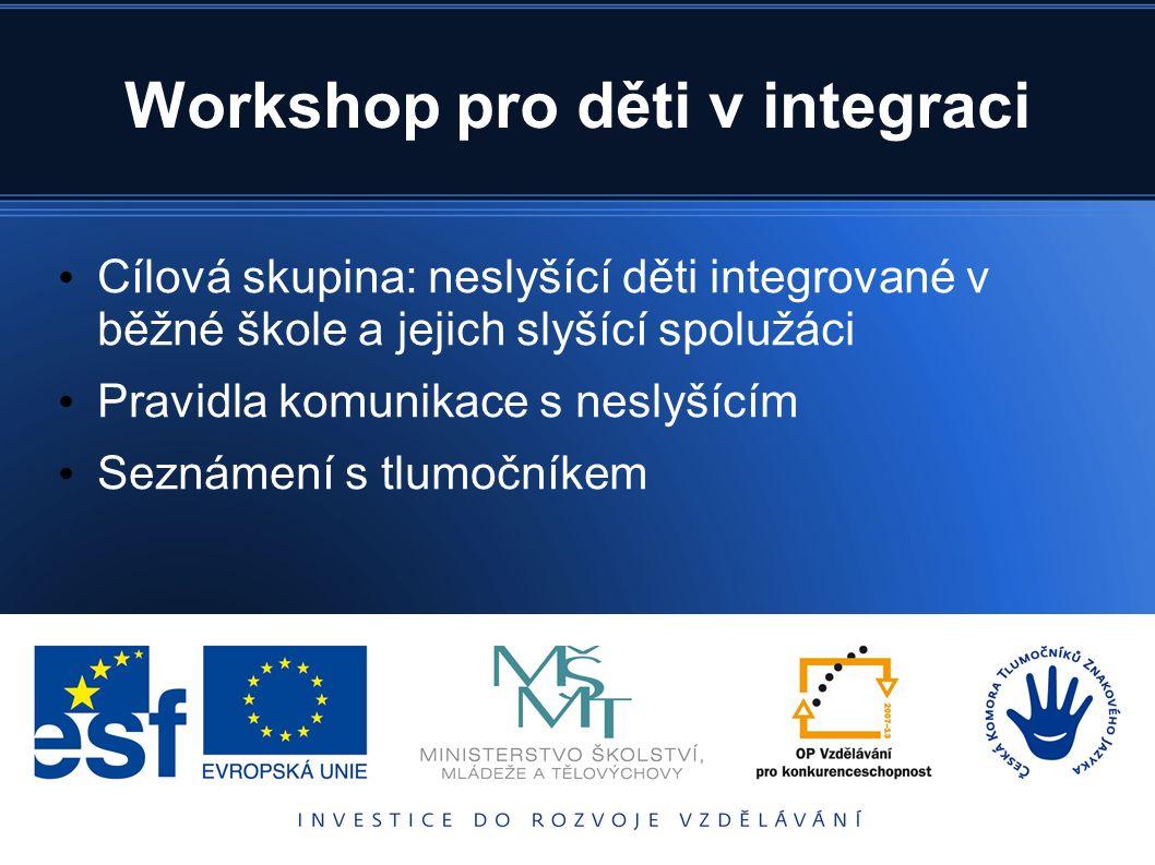 Workshop pro děti v integraci Cílová skupina: neslyšící děti integrované v běžné škole a jejich slyšící spolužáci Pravidla komunikace s neslyšícím Sez