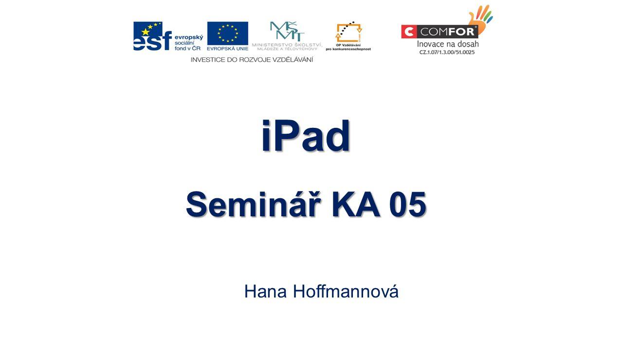 iPad Seminář KA 05 Hana Hoffmannová