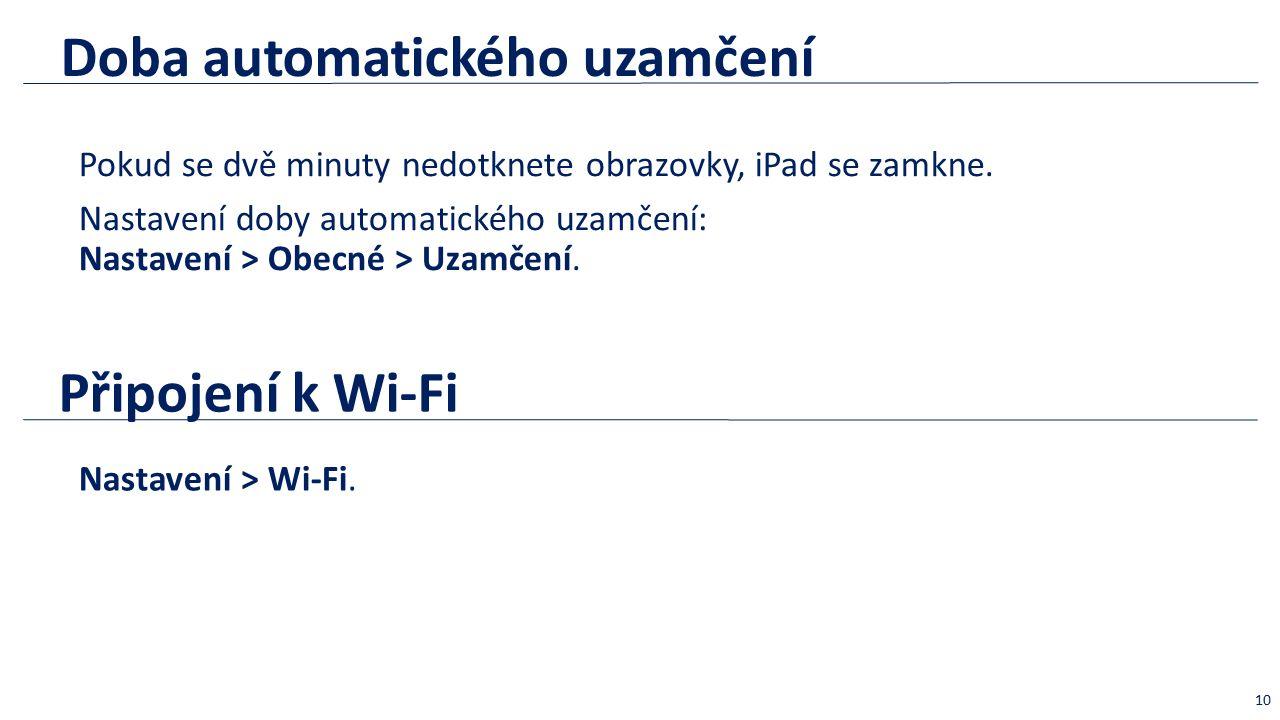Doba automatického uzamčení Pokud se dvě minuty nedotknete obrazovky, iPad se zamkne. Nastavení doby automatického uzamčení: Nastavení > Obecné > Uzam