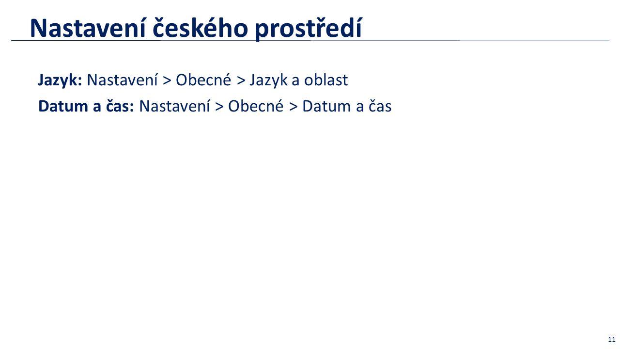 Nastavení českého prostředí Jazyk: Nastavení > Obecné > Jazyk a oblast Datum a čas: Nastavení > Obecné > Datum a čas 11