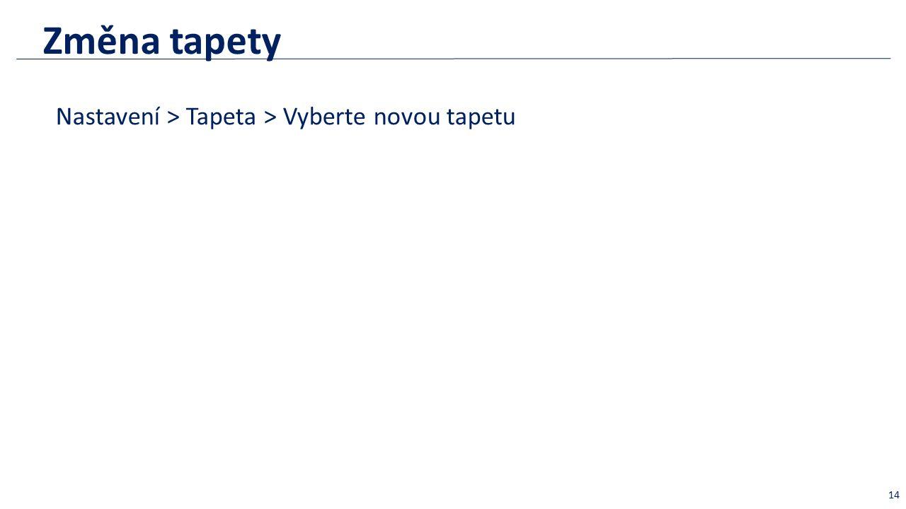Změna tapety Nastavení > Tapeta > Vyberte novou tapetu 14