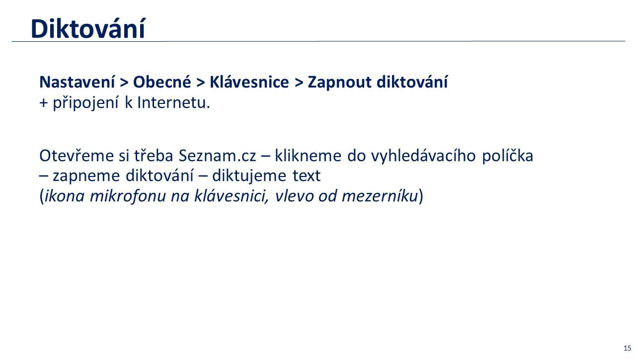 Diktování Nastavení > Obecné > Klávesnice > Zapnout diktování + připojení k Internetu.