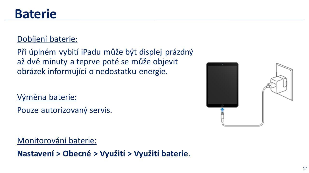 Baterie Monitorování baterie: Nastavení > Obecné > Využití > Využití baterie. 17 Dobíjení baterie: Při úplném vybití iPadu může být displej prázdný až