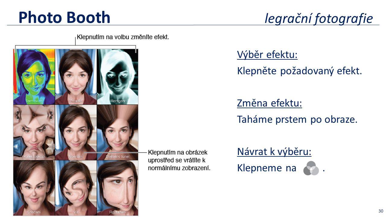 Photo Booth legrační fotografie Výběr efektu: Klepněte požadovaný efekt. Změna efektu: Taháme prstem po obraze. Návrat k výběru: Klepneme na. 30