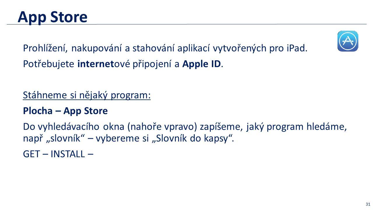 App Store Prohlížení, nakupování a stahování aplikací vytvořených pro iPad. Potřebujete internetové připojení a Apple ID. Stáhneme si nějaký program: