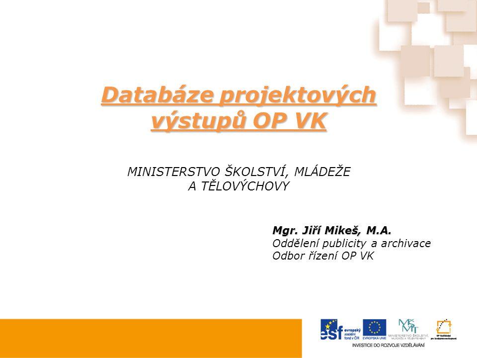 Databáze projektových výstupů OP VK MINISTERSTVO ŠKOLSTVÍ, MLÁDEŽE A TĚLOVÝCHOVY Mgr.