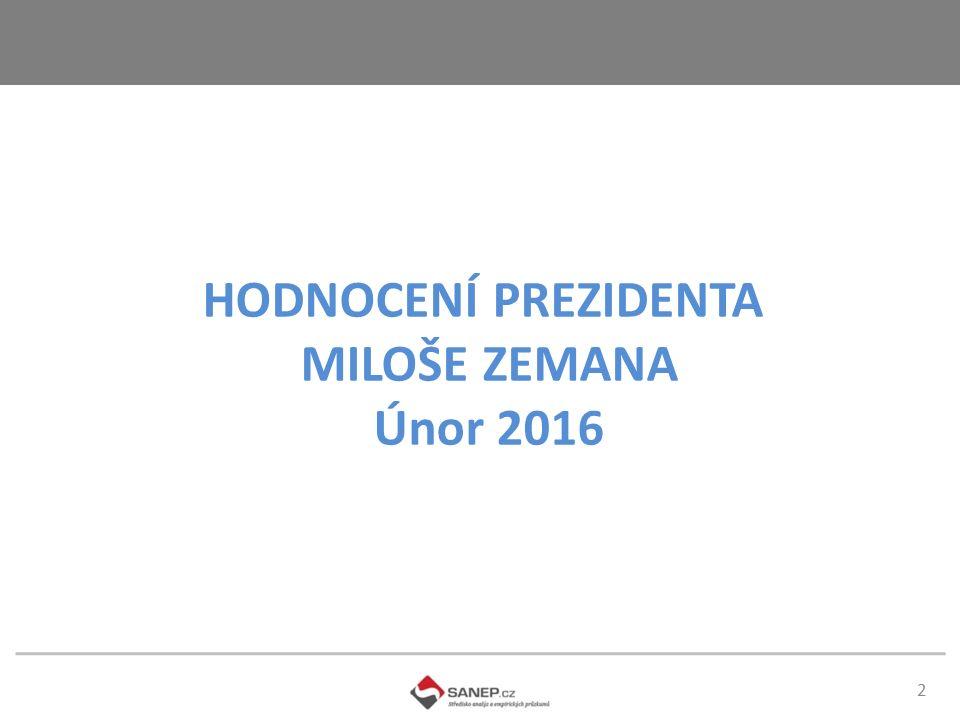2 HODNOCENÍ PREZIDENTA MILOŠE ZEMANA Únor 2016