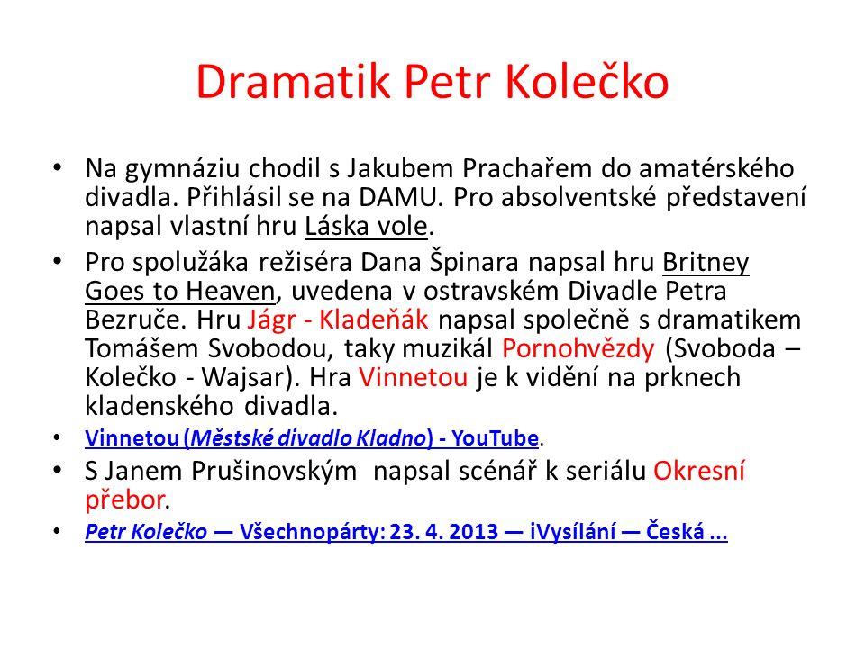 Dramatik Petr Kolečko Na gymnáziu chodil s Jakubem Prachařem do amatérského divadla. Přihlásil se na DAMU. Pro absolventské představení napsal vlastní