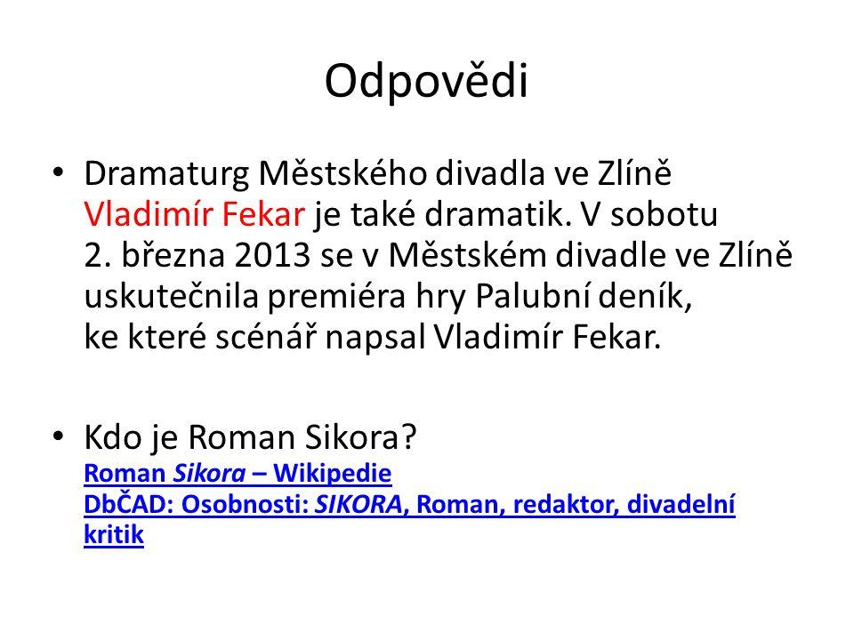 Odpovědi Dramaturg Městského divadla ve Zlíně Vladimír Fekar je také dramatik. V sobotu 2. března 2013 se v Městském divadle ve Zlíně uskutečnila prem