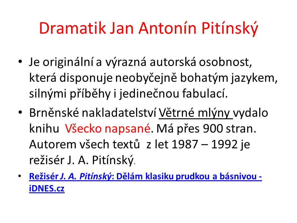 Dramatik Jan Antonín Pitínský Je originální a výrazná autorská osobnost, která disponuje neobyčejně bohatým jazykem, silnými příběhy i jedinečnou fabulací.