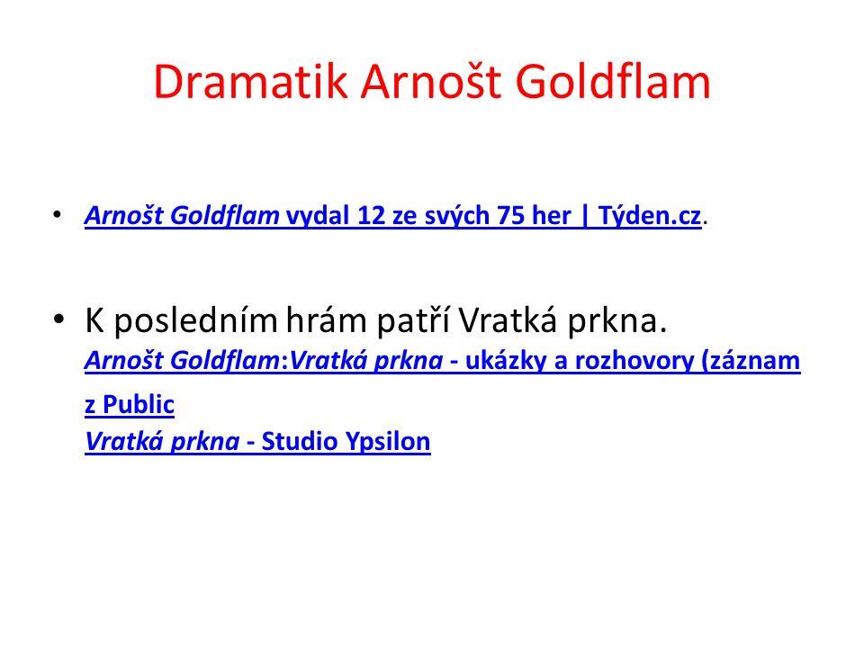 Dramatik Arnošt Goldflam Arnošt Goldflam vydal 12 ze svých 75 her | Týden.cz. Arnošt Goldflam vydal 12 ze svých 75 her | Týden.cz K posledním hrám pat