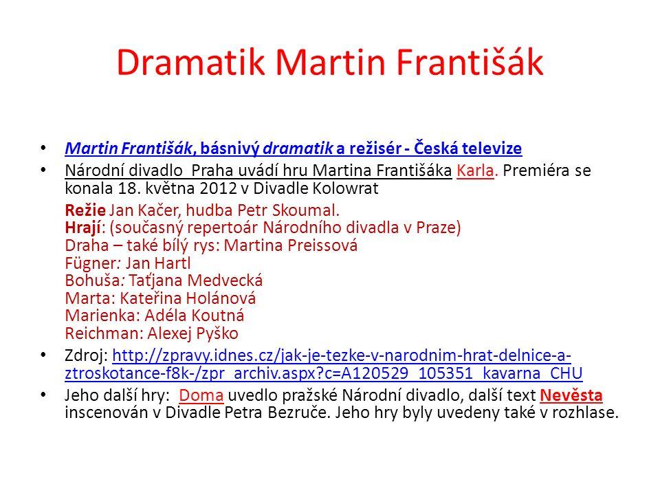Dramatik Martin Františák Martin Františák, básnivý dramatik a režisér - Česká televize Martin Františák, básnivý dramatik a režisér - Česká televize Národní divadlo Praha uvádí hru Martina Františáka Karla.