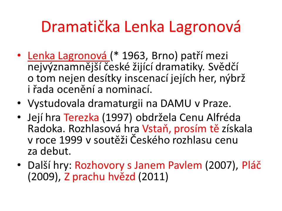 Dramatička Lenka Lagronová Lenka Lagronová (* 1963, Brno) patří mezi nejvýznamnější české žijící dramatiky. Svědčí o tom nejen desítky inscenací jejíc