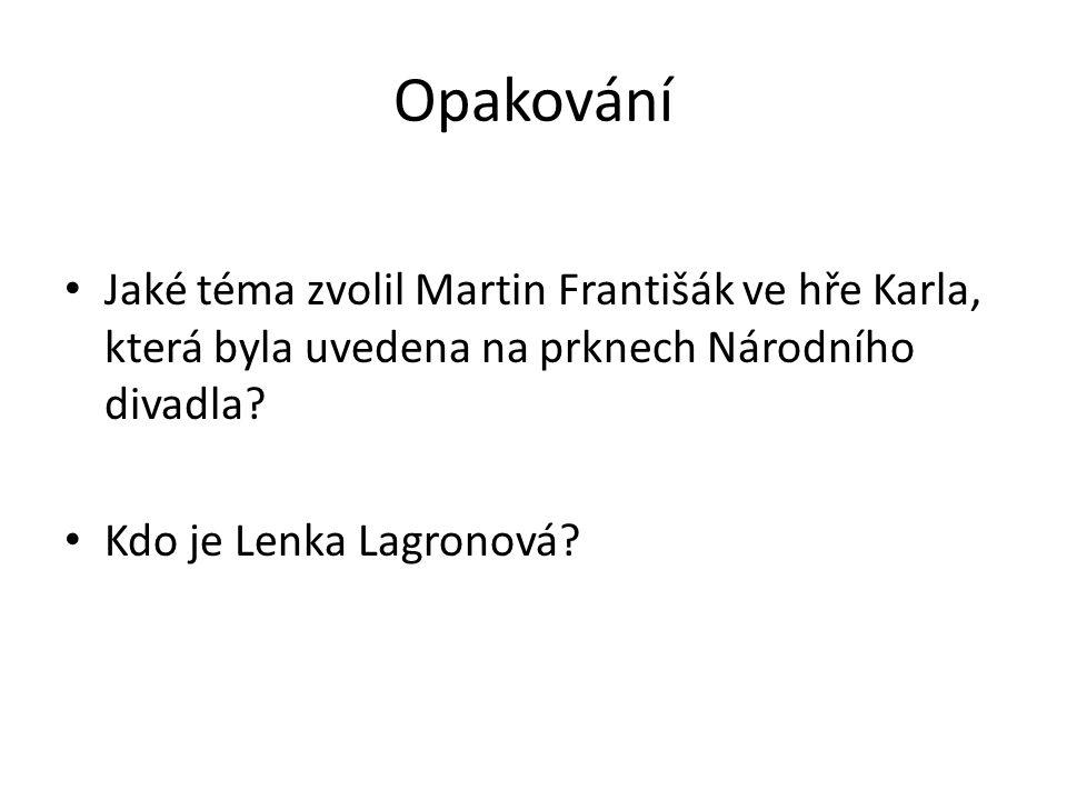 Opakování Jaké téma zvolil Martin Františák ve hře Karla, která byla uvedena na prknech Národního divadla.