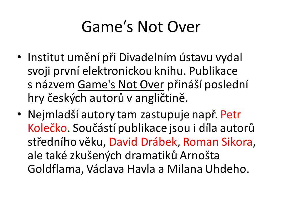 Game's Not Over Institut umění při Divadelním ústavu vydal svoji první elektronickou knihu. Publikace s názvem Game's Not Over přináší poslední hry če