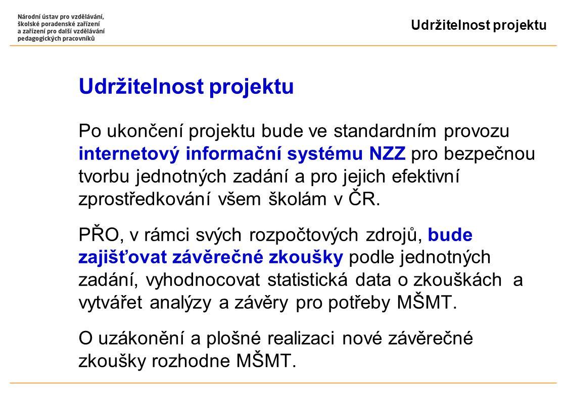 Udržitelnost projektu Po ukončení projektu bude ve standardním provozu internetový informační systému NZZ pro bezpečnou tvorbu jednotných zadání a pro jejich efektivní zprostředkování všem školám v ČR.