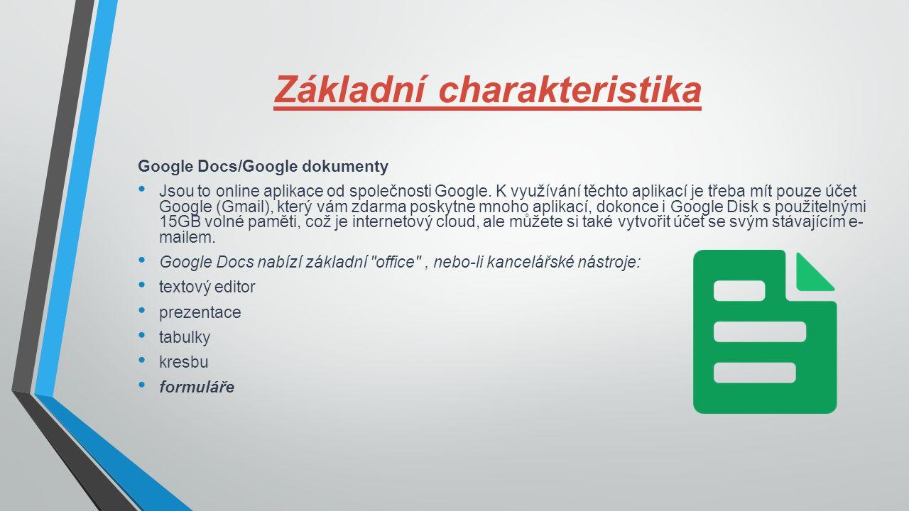 Základní charakteristika Google Docs/Google dokumenty Jsou to online aplikace od společnosti Google.