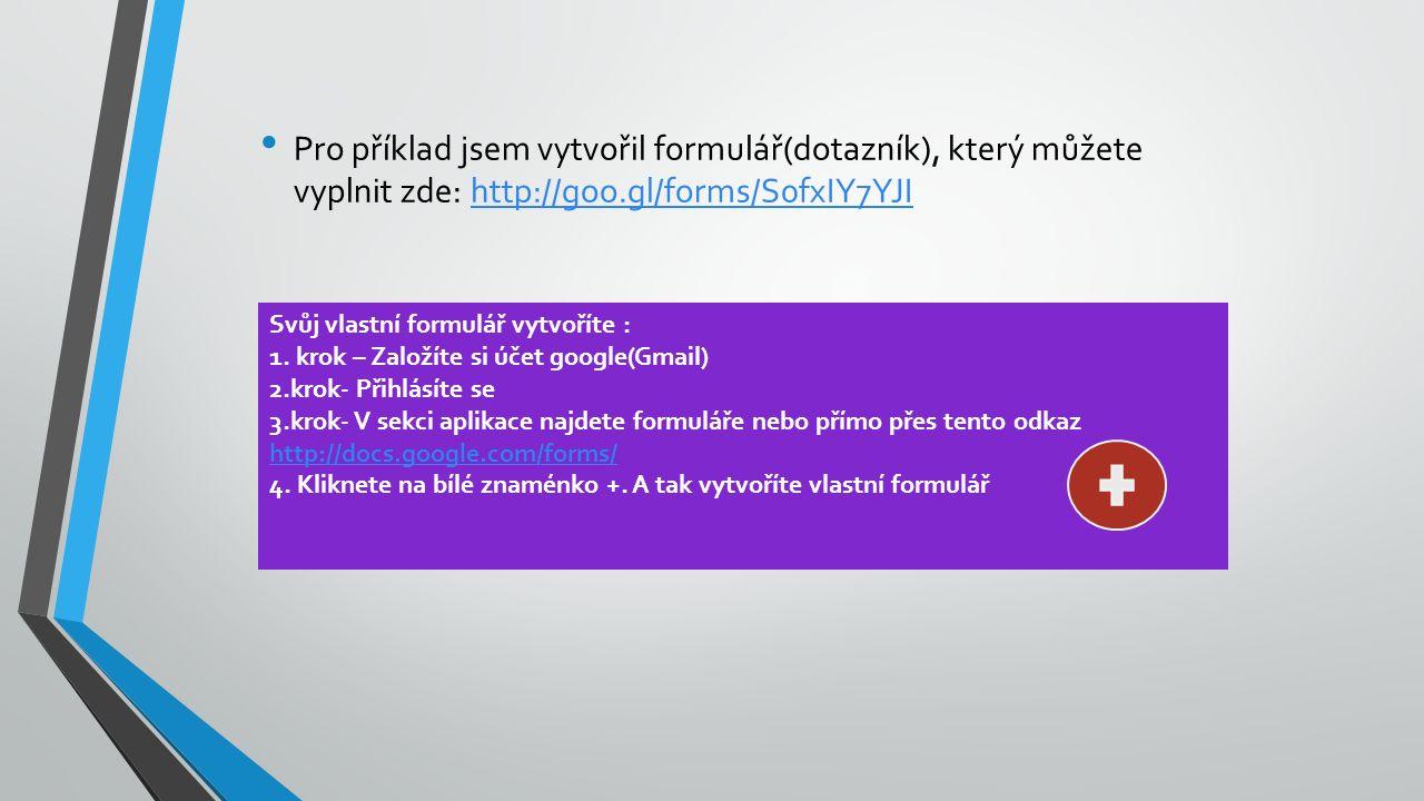 Pro příklad jsem vytvořil formulář(dotazník), který můžete vyplnit zde: http://goo.gl/forms/S0fxIY7YJIhttp://goo.gl/forms/S0fxIY7YJI Svůj vlastní formulář vytvoříte : 1.