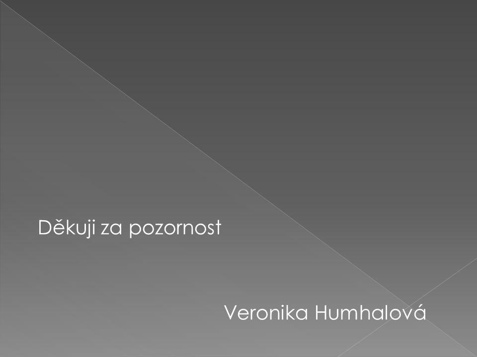 Děkuji za pozornost Veronika Humhalová