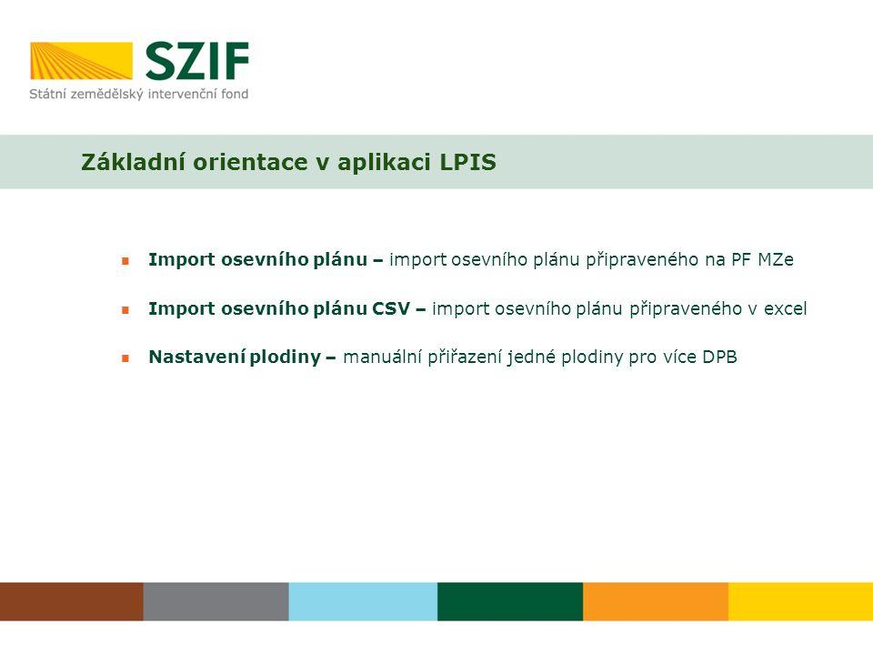 Import osevního plánu – import osevního plánu připraveného na PF MZe Import osevního plánu CSV – import osevního plánu připraveného v excel Nastavení plodiny – manuální přiřazení jedné plodiny pro více DPB