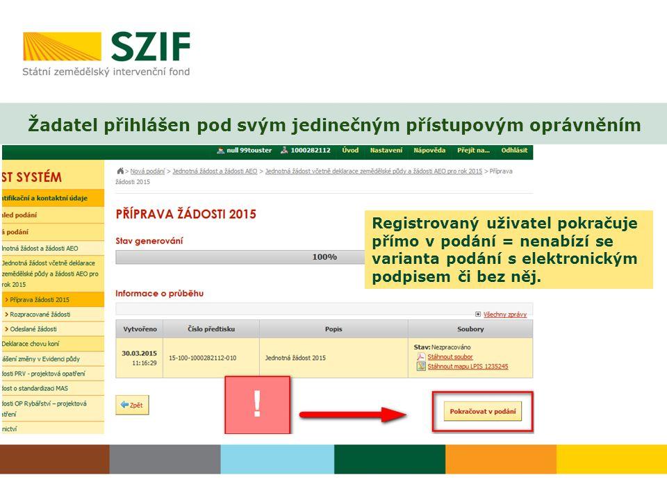 Žadatel přihlášen pod svým jedinečným přístupovým oprávněním Registrovaný uživatel pokračuje přímo v podání = nenabízí se varianta podání s elektronickým podpisem či bez něj.