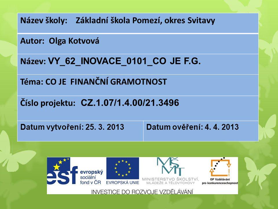 Název školy: Základní škola Pomezí, okres Svitavy Autor: Olga Kotvová Název: VY_62_INOVACE_0101_CO JE F.G.