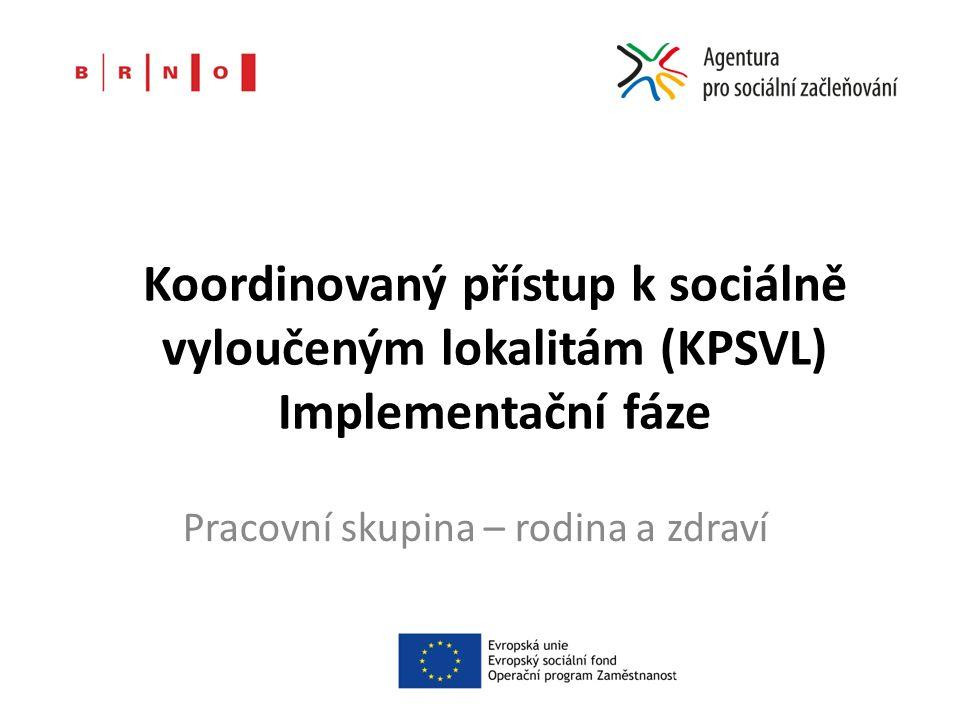 Koordinovaný přístup k sociálně vyloučeným lokalitám (KPSVL) Implementační fáze Pracovní skupina – rodina a zdraví