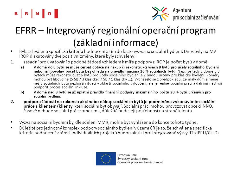 EFRR – Integrovaný regionální operační program (základní informace) Byla schválena specifická kritéria hodnocení a tím de facto výzva na sociální bydl