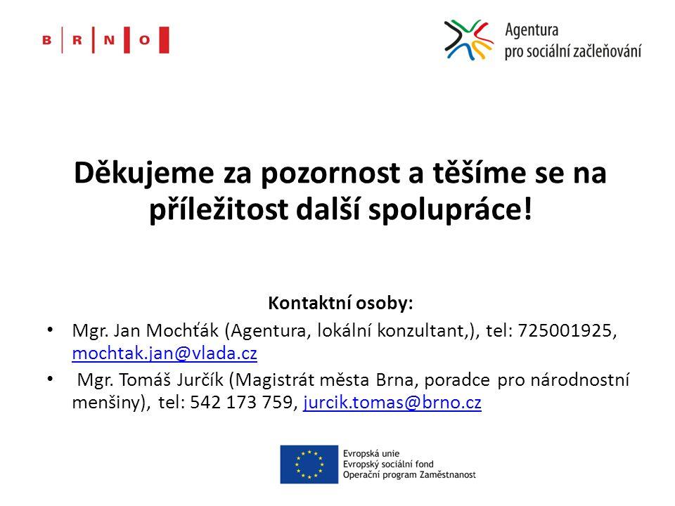 Děkujeme za pozornost a těšíme se na příležitost další spolupráce! Kontaktní osoby: Mgr. Jan Mochťák (Agentura, lokální konzultant,), tel: 725001925,