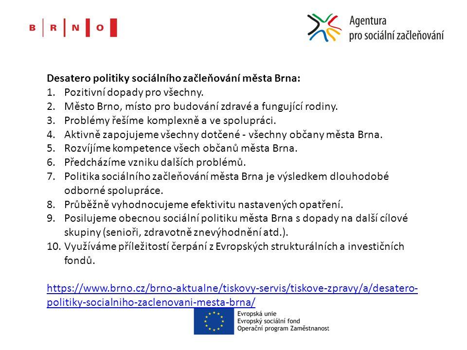 Desatero politiky sociálního začleňování města Brna: 1.Pozitivní dopady pro všechny. 2.Město Brno, místo pro budování zdravé a fungující rodiny. 3.Pro