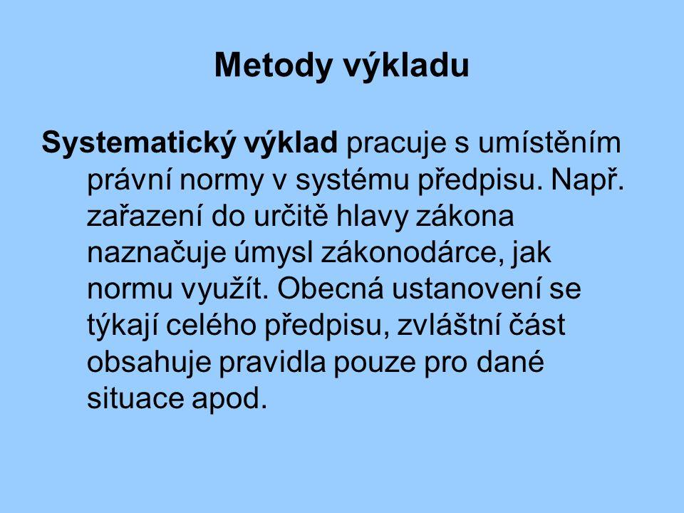 Metody výkladu Systematický výklad pracuje s umístěním právní normy v systému předpisu.