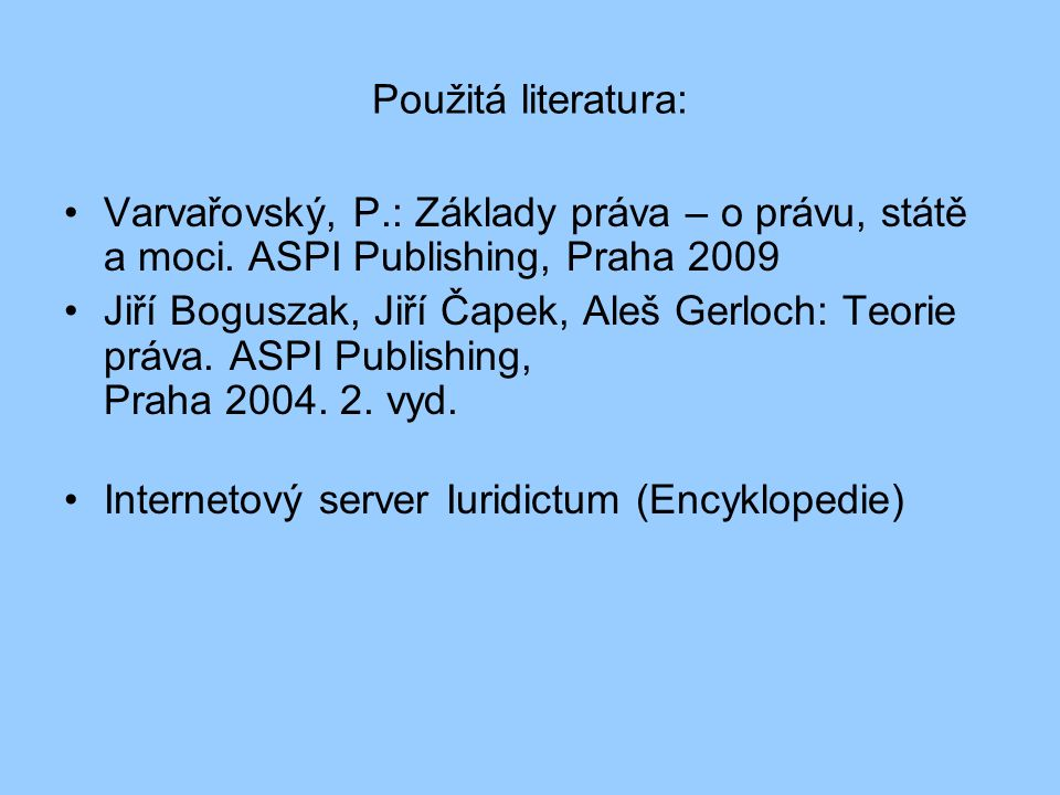 Použitá literatura: Varvařovský, P.: Základy práva – o právu, státě a moci.