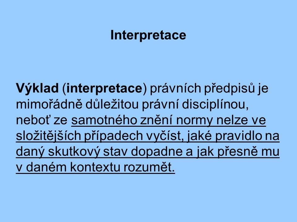 Interpretace Výklad je považován za královskou disciplínu práva, mezi právníky velmi ceněnou; kreativním výkladem právních předpisů lze dojít například i k opačným závěrům.