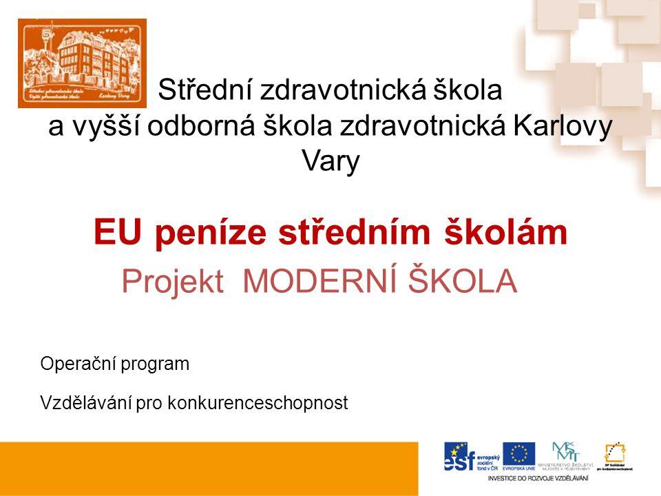 Střední zdravotnická škola a vyšší odborná škola zdravotnická Karlovy Vary EU peníze středním školám Projekt MODERNÍ ŠKOLA Operační program Vzdělávání pro konkurenceschopnost