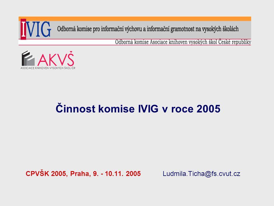 Činnost komise IVIG v roce 2005 CPVŠK 2005, Praha, 9. - 10.11. 2005Ludmila.Ticha@fs.cvut.cz