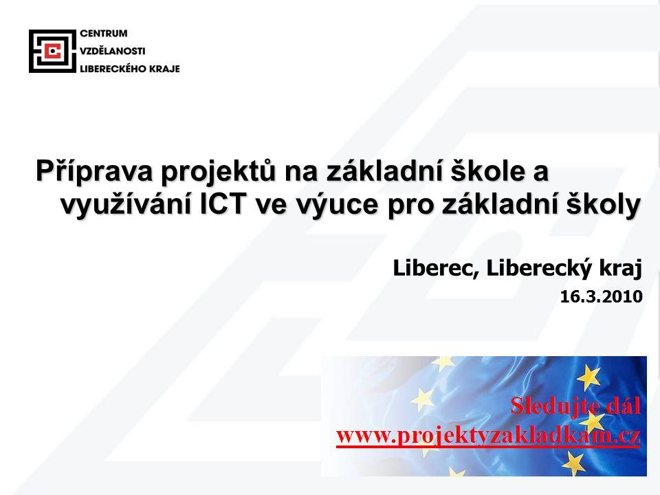 1 Příprava projektů na základní škole a využívání ICT ve výuce pro základní školy Liberec, Liberecký kraj 16.3.2010