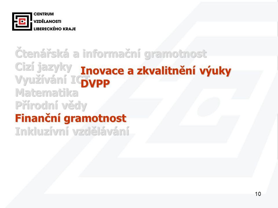 10 Čtenářská a informační gramotnost Cizí jazyky Využívání ICT Matematika Přírodní vědy Finanční gramotnost Inkluzívní vzdělávání Inovace a zkvalitnění výuky DVPP