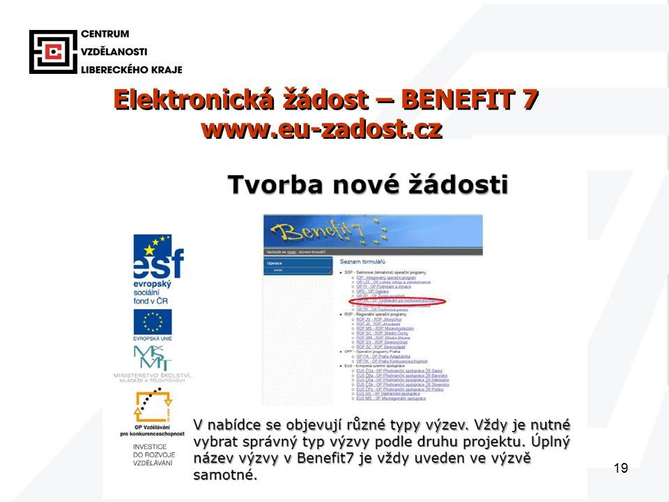 19 Elektronická žádost – BENEFIT 7 www.eu-zadost.cz Elektronická žádost – BENEFIT 7 www.eu-zadost.cz