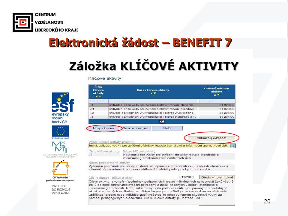 20 Elektronická žádost – BENEFIT 7 www.eu-zadost.cz Elektronická žádost – BENEFIT 7 www.eu-zadost.cz
