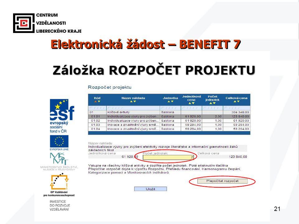 21 Elektronická žádost – BENEFIT 7 www.eu-zadost.cz Elektronická žádost – BENEFIT 7 www.eu-zadost.cz