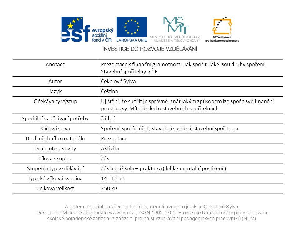 Autorem materiálu a všech jeho částí, není-li uvedeno jinak, je Čekalová Sylva. Dostupné z Metodického portálu www.rvp.cz ; ISSN 1802-4785. Provozuje