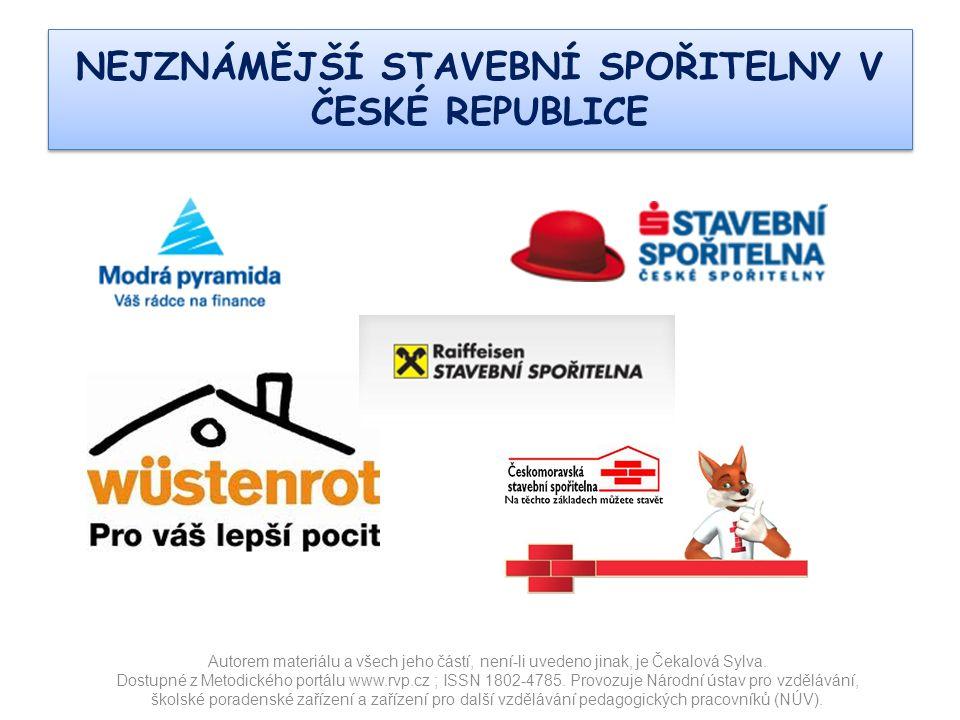 NEJZNÁMĚJŠÍ STAVEBNÍ SPOŘITELNY V ČESKÉ REPUBLICE Autorem materiálu a všech jeho částí, není-li uvedeno jinak, je Čekalová Sylva.