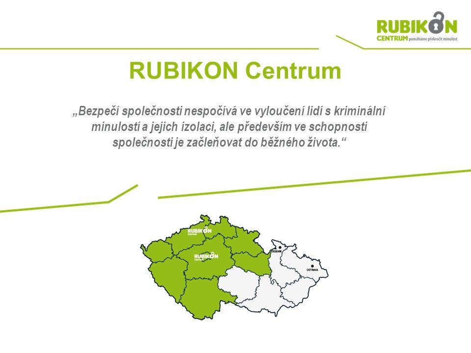 """RUBIKON Centrum """"Bezpečí společnosti nespočívá ve vyloučení lidí s kriminální minulostí a jejich izolaci, ale především ve schopnosti společnosti je začleňovat do běžného života."""