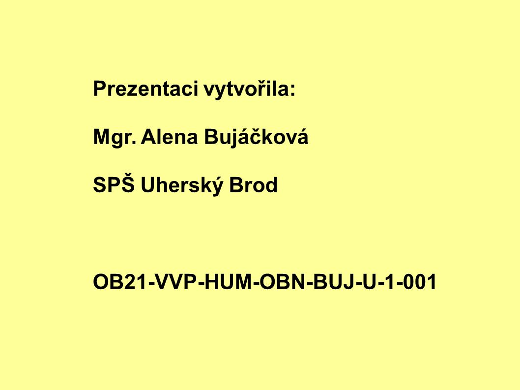 Prezentaci vytvořila: Mgr. Alena Bujáčková SPŠ Uherský Brod OB21-VVP-HUM-OBN-BUJ-U-1-001