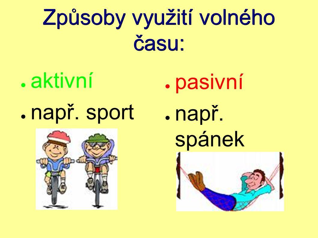 Způsoby využití volného času: ● aktivní ● např. sport ● pasivní ● např. spánek