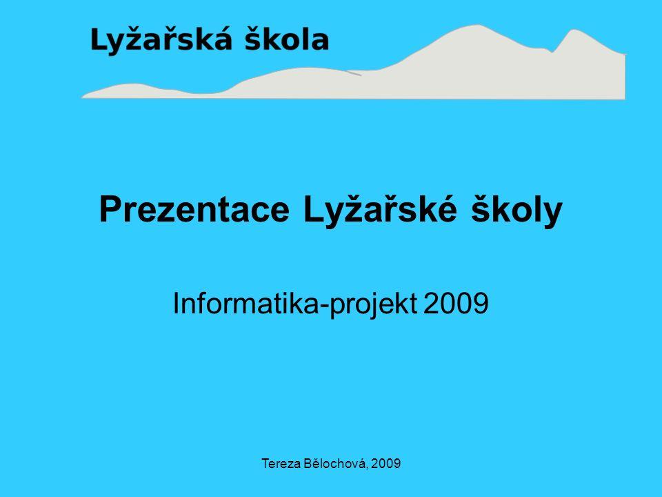 Tereza Bělochová, 2009 Prezentace Lyžařské školy Informatika-projekt 2009