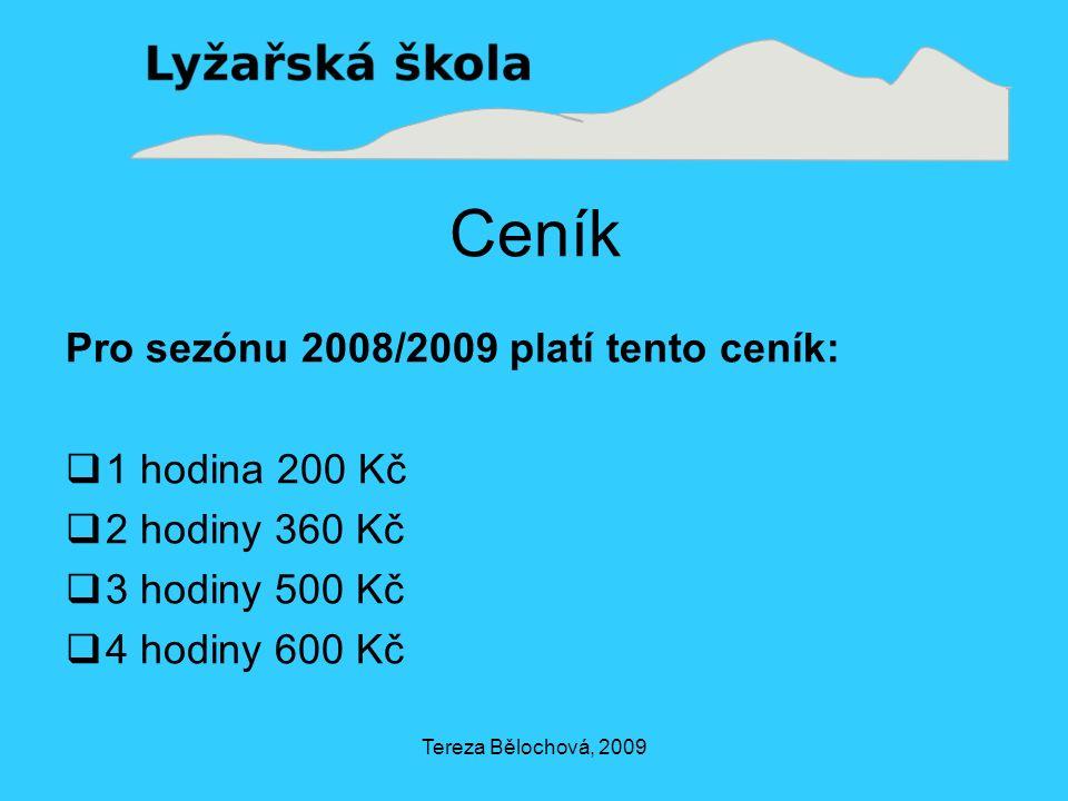 Tereza Bělochová, 2009 Ceník Pro sezónu 2008/2009 platí tento ceník:  1 hodina 200 Kč  2 hodiny 360 Kč  3 hodiny 500 Kč  4 hodiny 600 Kč
