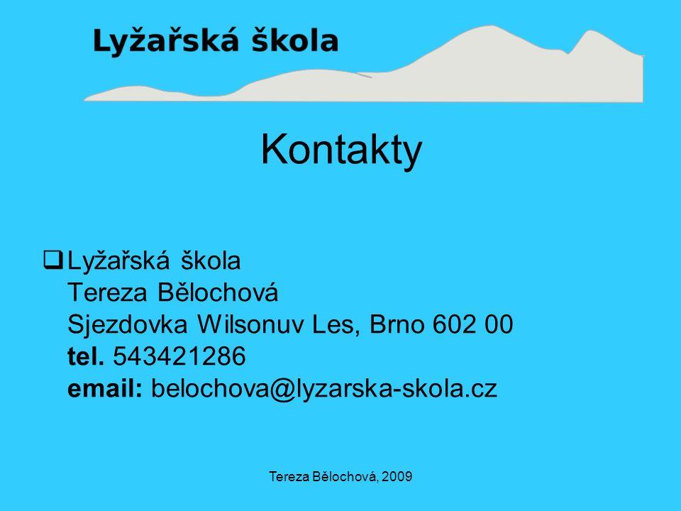 Tereza Bělochová, 2009 Kontakty  Lyžařská škola Tereza Bělochová Sjezdovka Wilsonuv Les, Brno 602 00 tel.