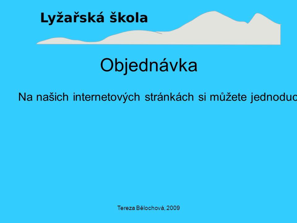 Tereza Bělochová, 2009 Objednávka Na našich internetových stránkách si můžete jednoduchým způsobem vypočítat celkovou cenu objednaných hodin